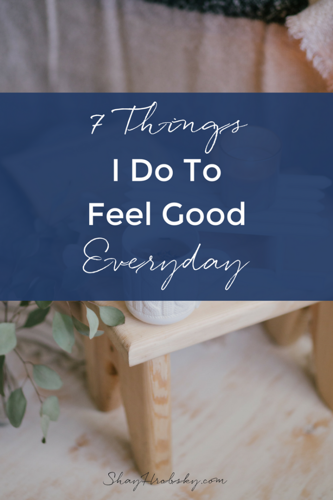 I'm going into what I do everyday to feel good! Come take a peek and share what your tips are!