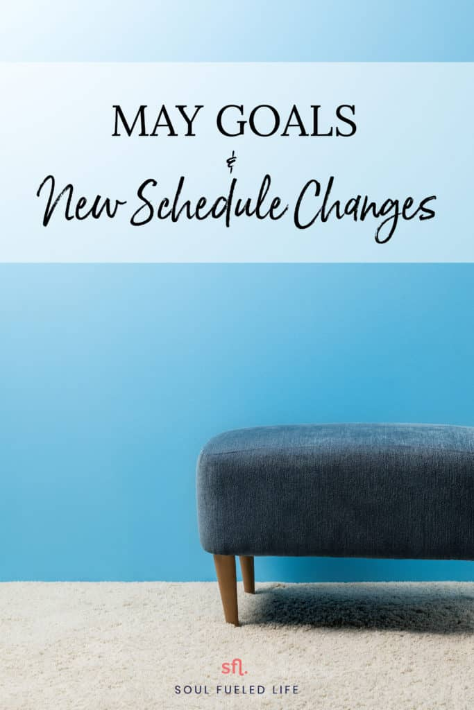 May Goals & New Schedule Changes