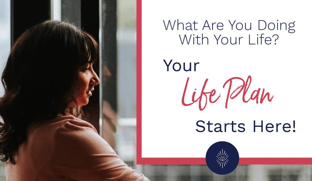 What Are You Doing With Your Life? Your Life Plan Starts Here!