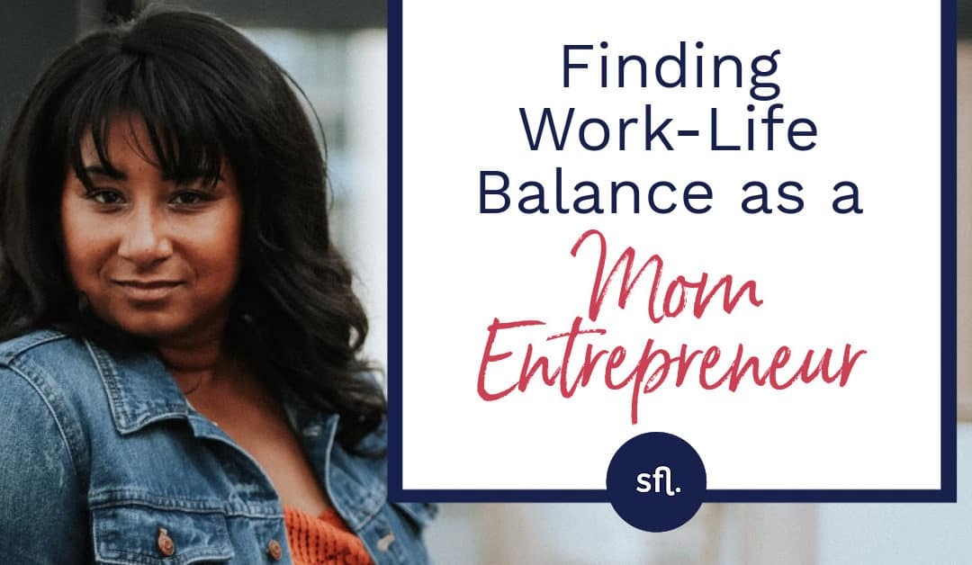 Finding Work-Life Balance as a Mom Entrepreneur