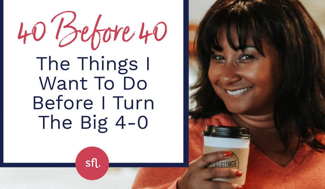 40 Before 40 – The Things I Want To Do Before I Turn The Big 4-0